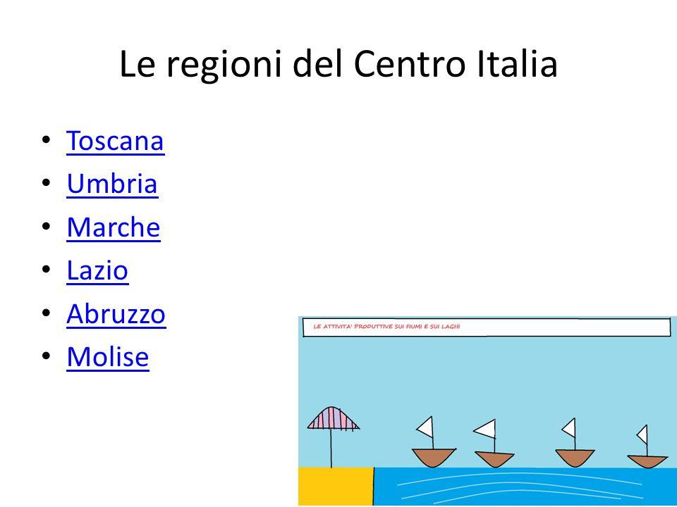 Le regioni del Centro Italia Toscana Umbria Marche Lazio Abruzzo Molise