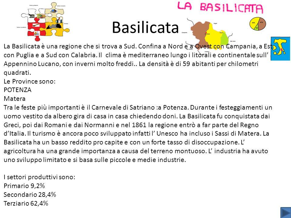 Basilicata La Basilicata è una regione che si trova a Sud. Confina a Nord e a Ovest con Campania, a Est con Puglia e a Sud con Calabria. Il clima è me