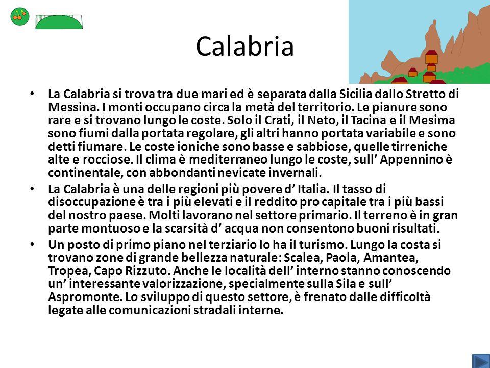 Calabria La Calabria si trova tra due mari ed è separata dalla Sicilia dallo Stretto di Messina. I monti occupano circa la metà del territorio. Le pia