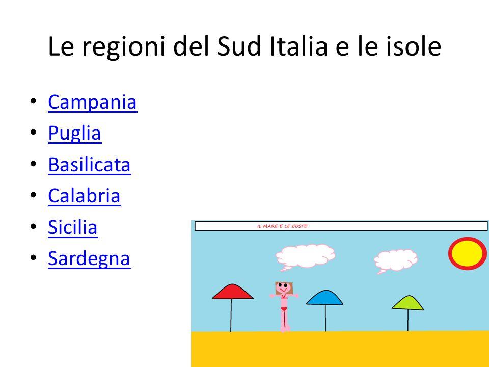 Le regioni del Sud Italia e le isole Campania Puglia Basilicata Calabria Sicilia Sardegna