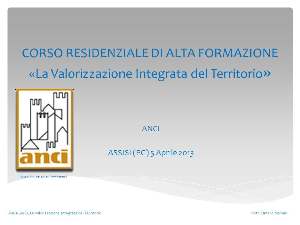 CORSO RESIDENZIALE DI ALTA FORMAZIONE «La Valorizzazione Integrata del Territorio » ANCI ASSISI (PG) 5 Aprile 2013 Assisi ANCI, La Valorizzazione Inte
