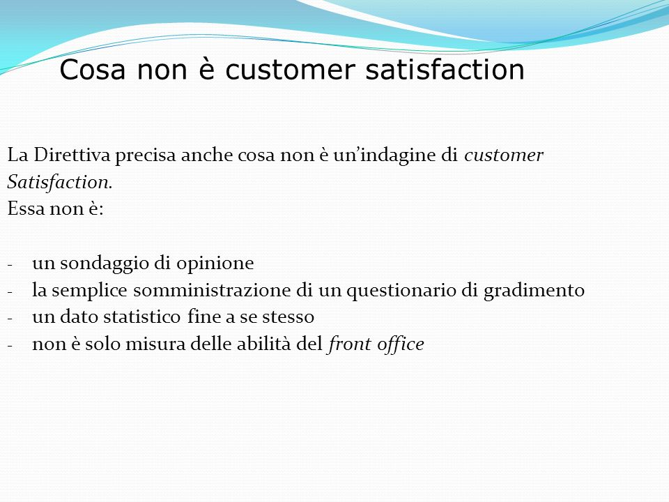 Cosa non è customer satisfaction La Direttiva precisa anche cosa non è unindagine di customer Satisfaction.