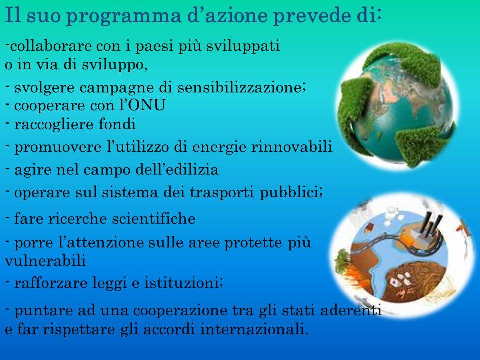 Il suo programma dazione prevede di: -collaborare con i paesi più sviluppati o in via di sviluppo, - svolgere campagne di sensibilizzazione; - raccogl