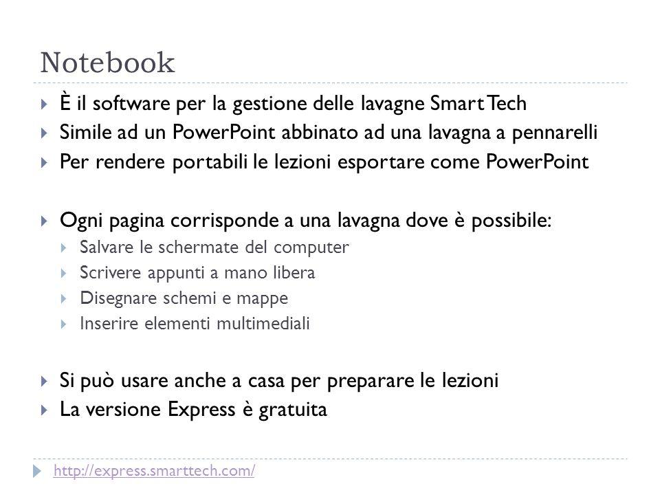 Notebook È il software per la gestione delle lavagne Smart Tech Simile ad un PowerPoint abbinato ad una lavagna a pennarelli Per rendere portabili le
