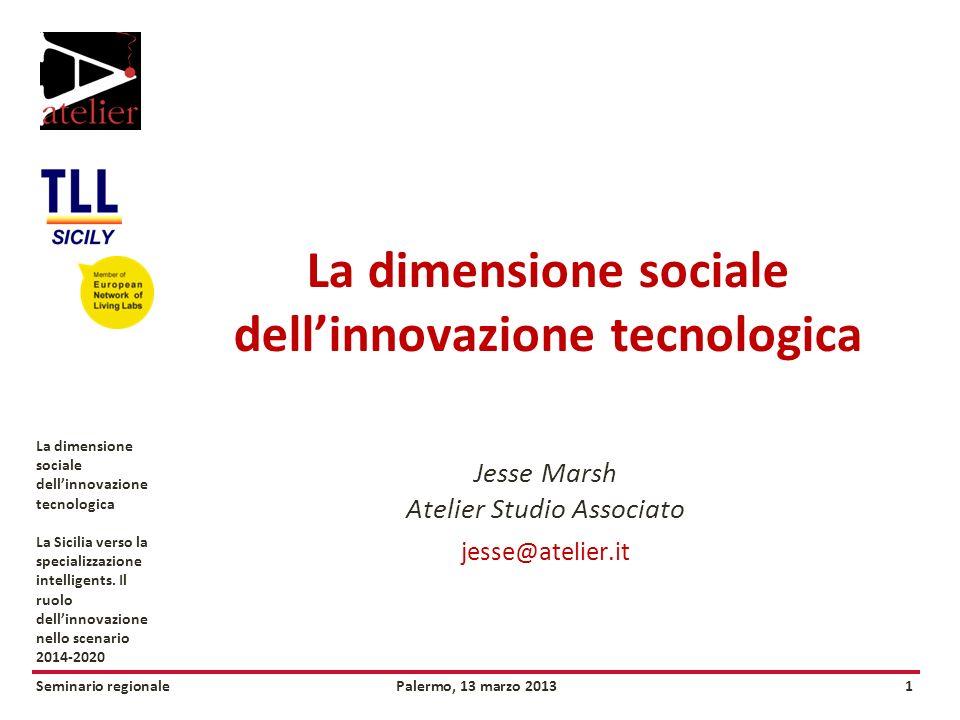 Seminario regionalePalermo, 13 marzo 20131 La dimensione sociale dellinnovazione tecnologica La Sicilia verso la specializzazione intelligents.