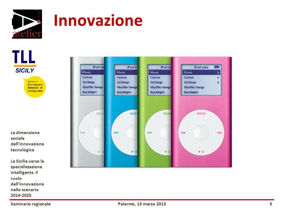 Seminario regionalePalermo, 13 marzo 20133 La dimensione sociale dellinnovazione tecnologica La Sicilia verso la specializzazione intelligents.
