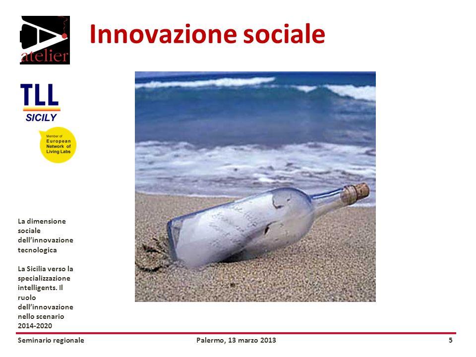 Seminario regionalePalermo, 13 marzo 20135 La dimensione sociale dellinnovazione tecnologica La Sicilia verso la specializzazione intelligents.