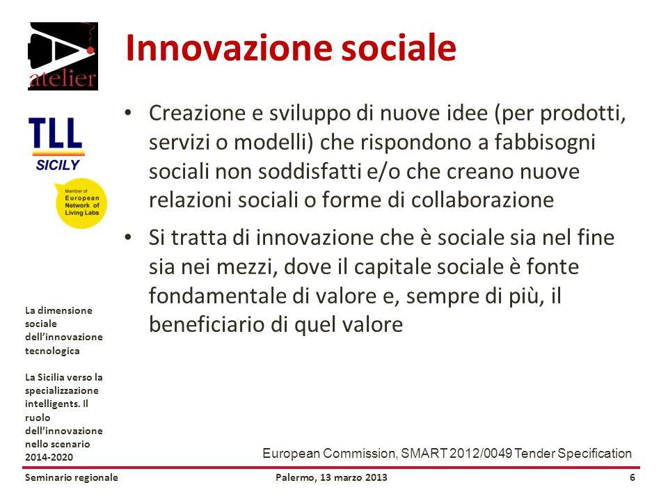 Seminario regionalePalermo, 13 marzo 20136 La dimensione sociale dellinnovazione tecnologica La Sicilia verso la specializzazione intelligents.