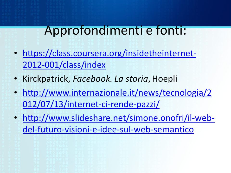 Approfondimenti e fonti: https://class.coursera.org/insidetheinternet- 2012-001/class/index https://class.coursera.org/insidetheinternet- 2012-001/cla