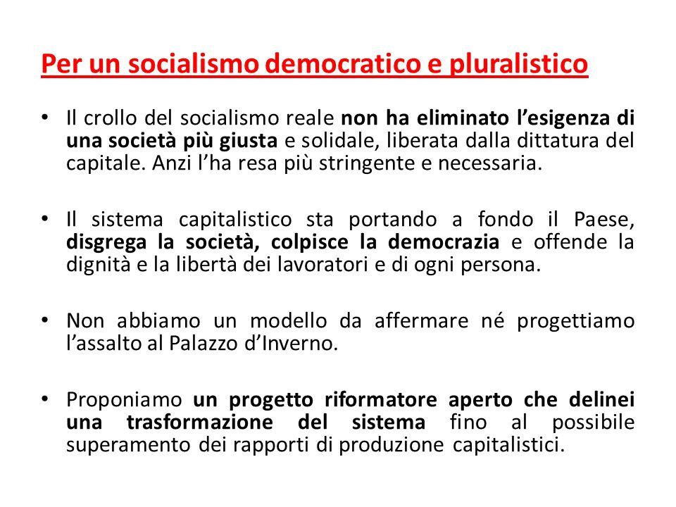 Per un socialismo democratico e pluralistico Il crollo del socialismo reale non ha eliminato lesigenza di una società più giusta e solidale, liberata dalla dittatura del capitale.