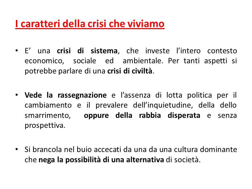 I caratteri della crisi che viviamo E una crisi di sistema, che investe lintero contesto economico, sociale ed ambientale.