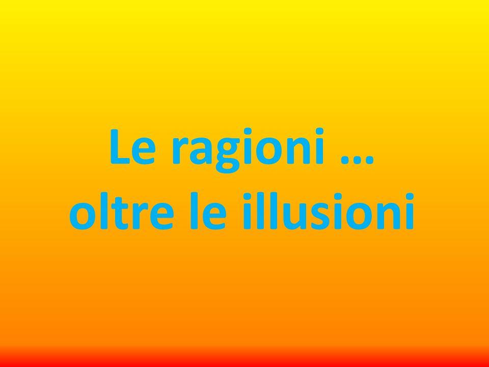 Le ragioni … oltre le illusioni