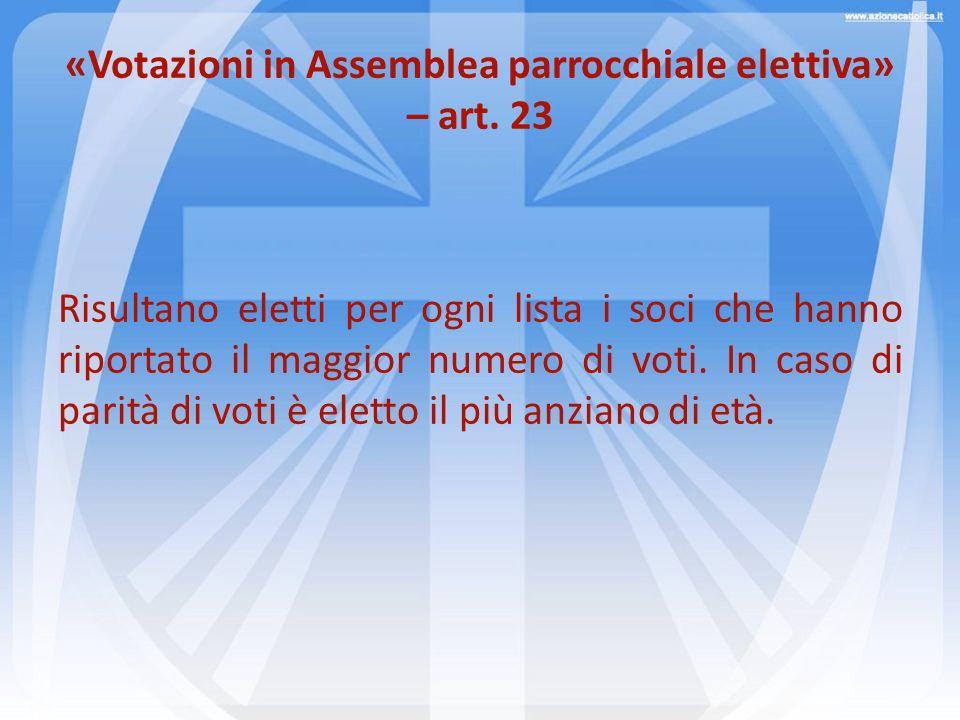 «Votazioni in Assemblea parrocchiale elettiva» – art. 23 Risultano eletti per ogni lista i soci che hanno riportato il maggior numero di voti. In caso