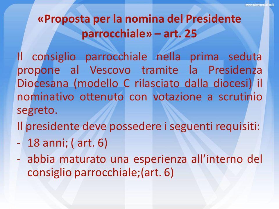 «Proposta per la nomina del Presidente parrocchiale» – art. 25 Il consiglio parrocchiale nella prima seduta propone al Vescovo tramite la Presidenza D