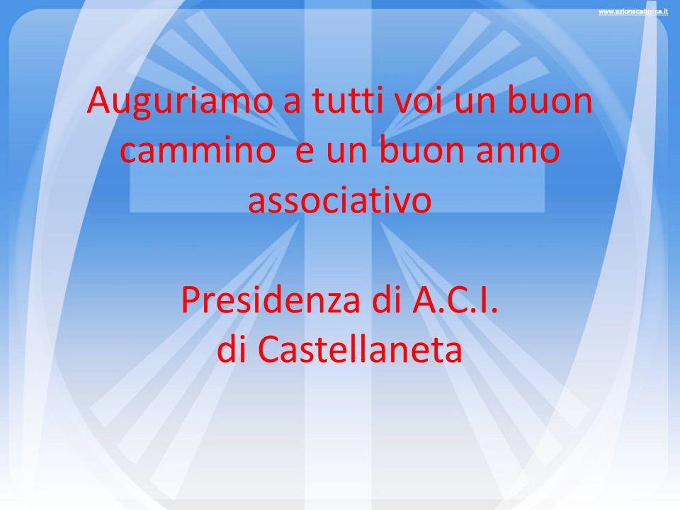 Auguriamo a tutti voi un buon cammino e un buon anno associativo Presidenza di A.C.I.