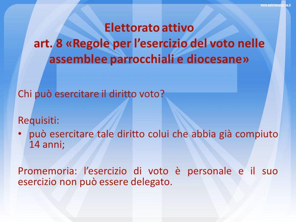 Elettorato attivo art. 8 «Regole per lesercizio del voto nelle assemblee parrocchiali e diocesane» Chi può esercitare il diritto voto? Requisiti: può