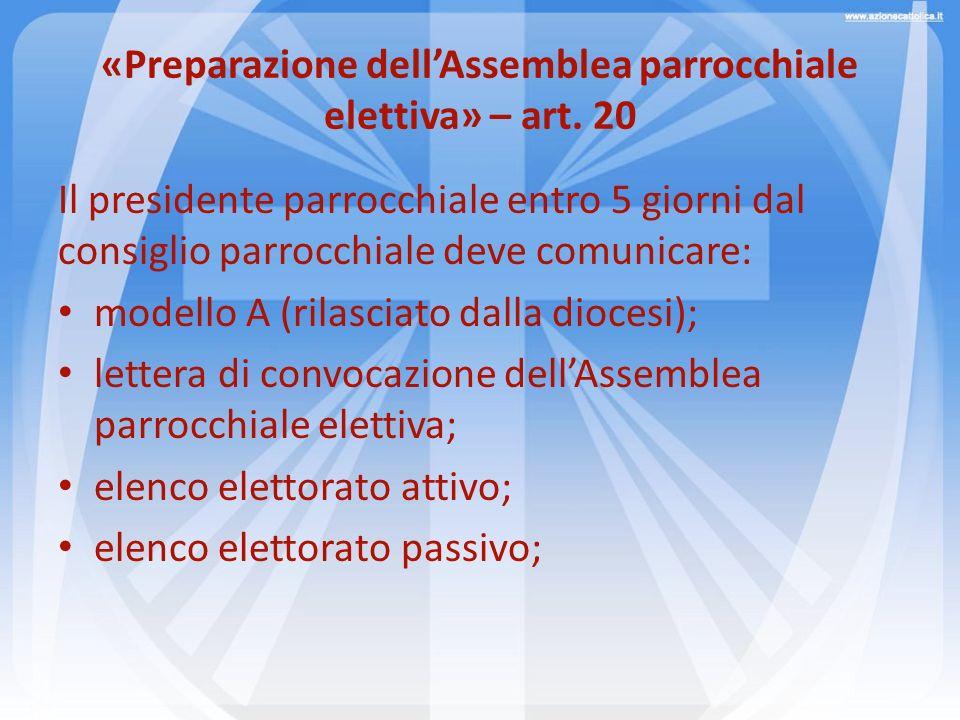 «Preparazione dellAssemblea parrocchiale elettiva» – art. 20 Il presidente parrocchiale entro 5 giorni dal consiglio parrocchiale deve comunicare: mod