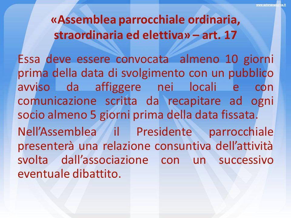 «Assemblea parrocchiale ordinaria, straordinaria ed elettiva» – art. 17 Essa deve essere convocata almeno 10 giorni prima della data di svolgimento co