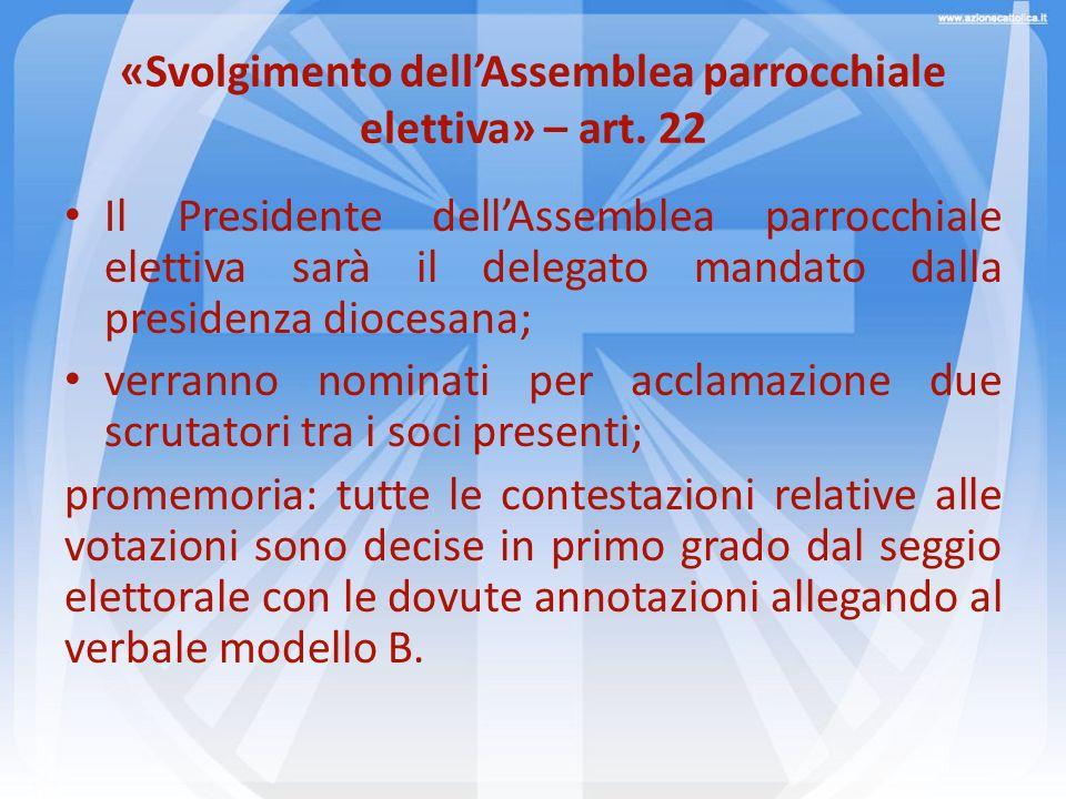 «Svolgimento dellAssemblea parrocchiale elettiva» – art. 22 Il Presidente dellAssemblea parrocchiale elettiva sarà il delegato mandato dalla presidenz