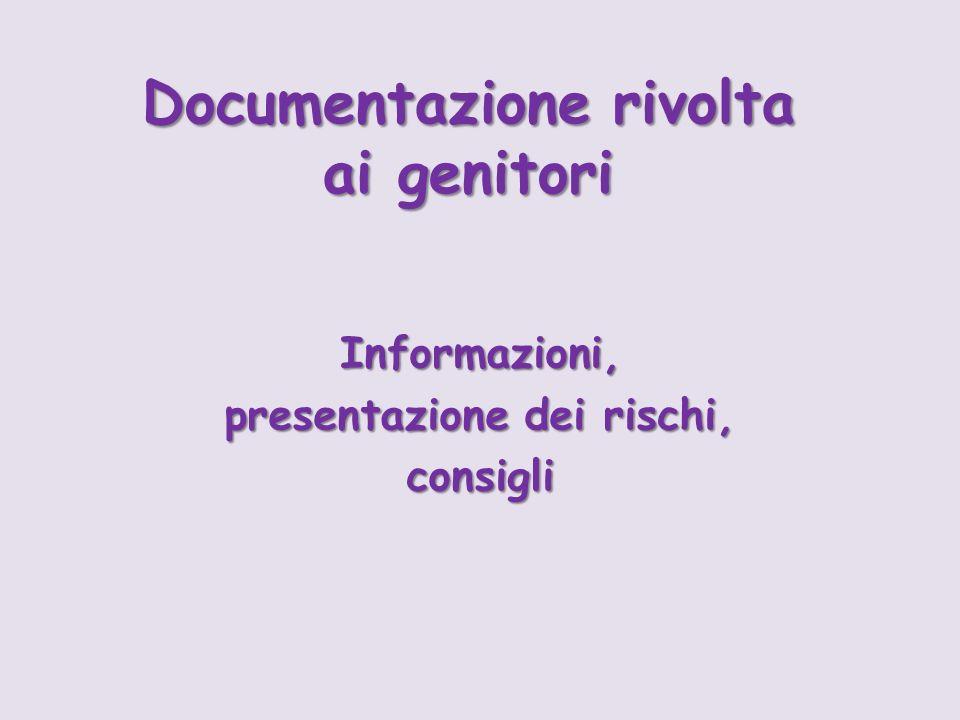 Documentazione rivolta ai genitori Informazioni, presentazione dei rischi, consigli