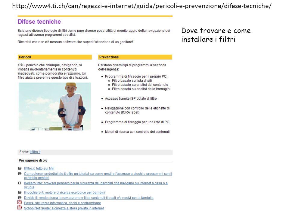 http://www4.ti.ch/can/ragazzi-e-internet/guida/pericoli-e-prevenzione/difese-tecniche/ Dove trovare e come installare i filtri
