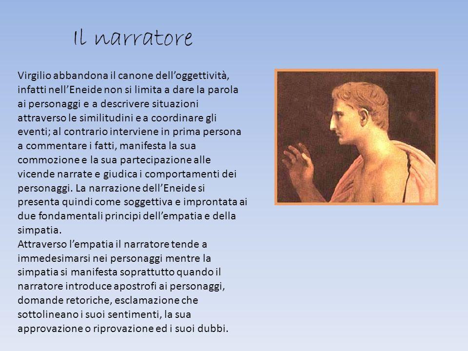 Il narratore Virgilio abbandona il canone delloggettività, infatti nellEneide non si limita a dare la parola ai personaggi e a descrivere situazioni a