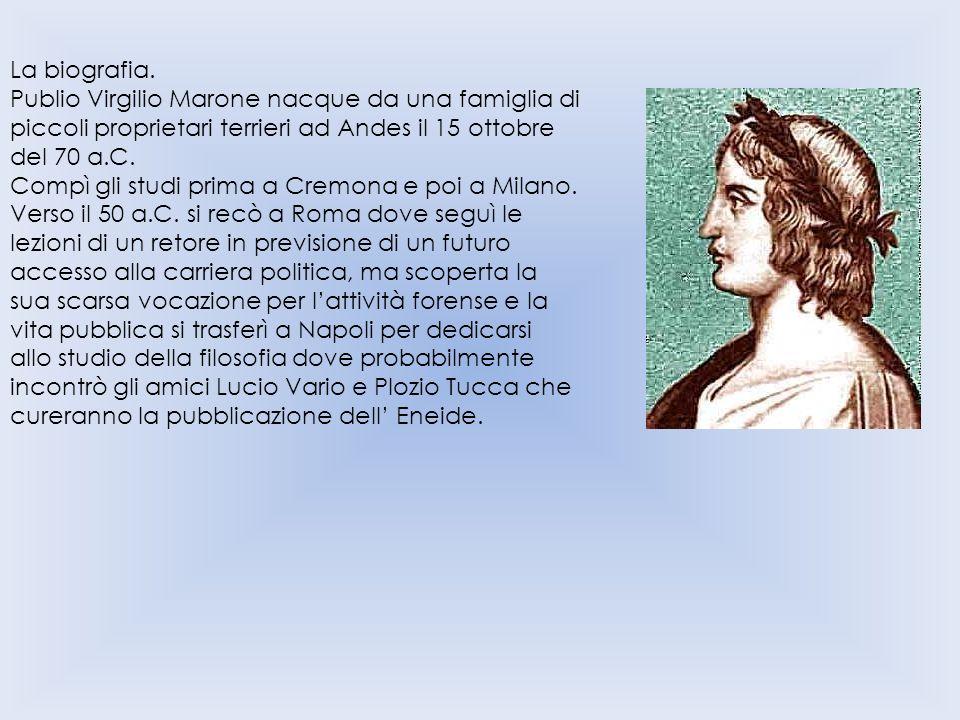 La biografia. Publio Virgilio Marone nacque da una famiglia di piccoli proprietari terrieri ad Andes il 15 ottobre del 70 a.C. Compì gli studi prima a