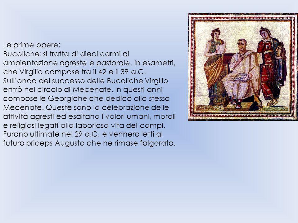Le prime opere: Bucoliche: si tratta di dieci carmi di ambientazione agreste e pastorale, in esametri, che Virgilio compose tra il 42 e il 39 a.C. Sul