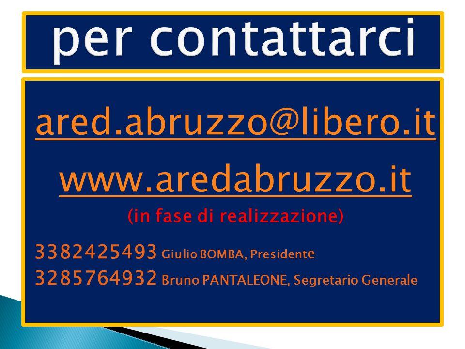 ared.abruzzo@libero.it www.aredabruzzo.it (in fase di realizzazione) 3382425493 Giulio BOMBA, President e 3285764932 Bruno PANTALEONE, Segretario Gene