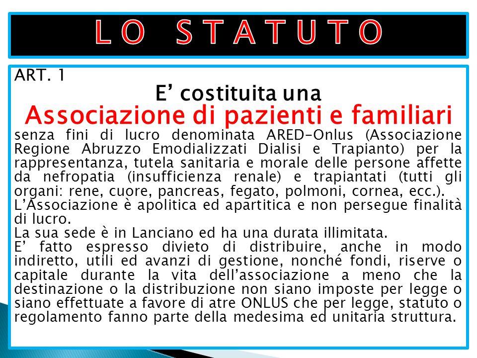 ART. 1 E costituita una Associazione di pazienti e familiari senza fini di lucro denominata ARED-Onlus (Associazione Regione Abruzzo Emodializzati Dia