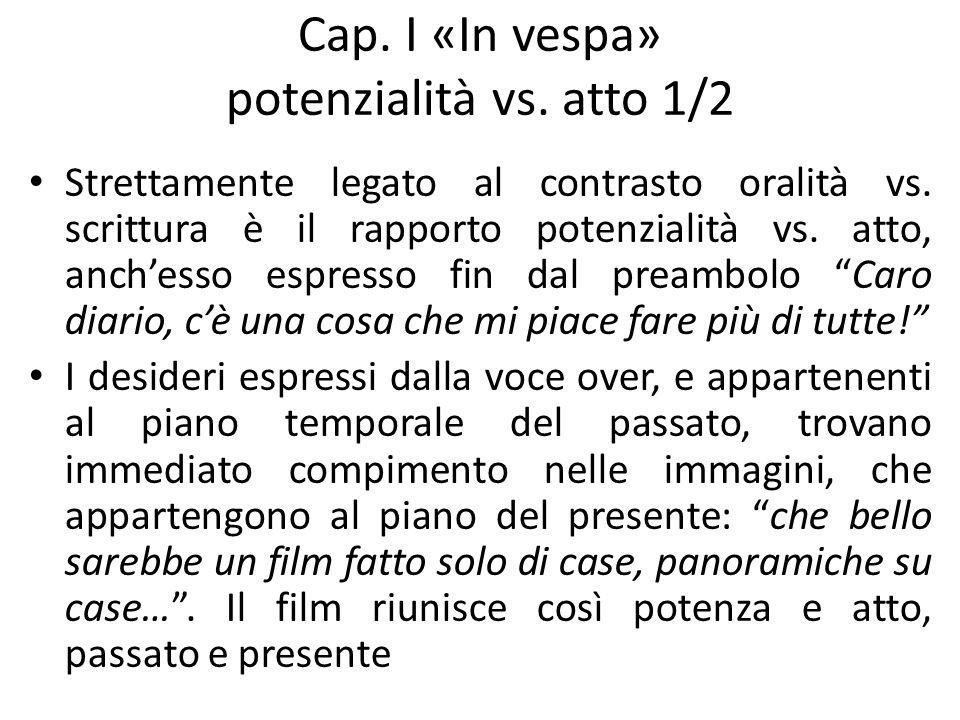 Cap. I «In vespa» potenzialità vs. atto 1/2 Strettamente legato al contrasto oralità vs. scrittura è il rapporto potenzialità vs. atto, anchesso espre