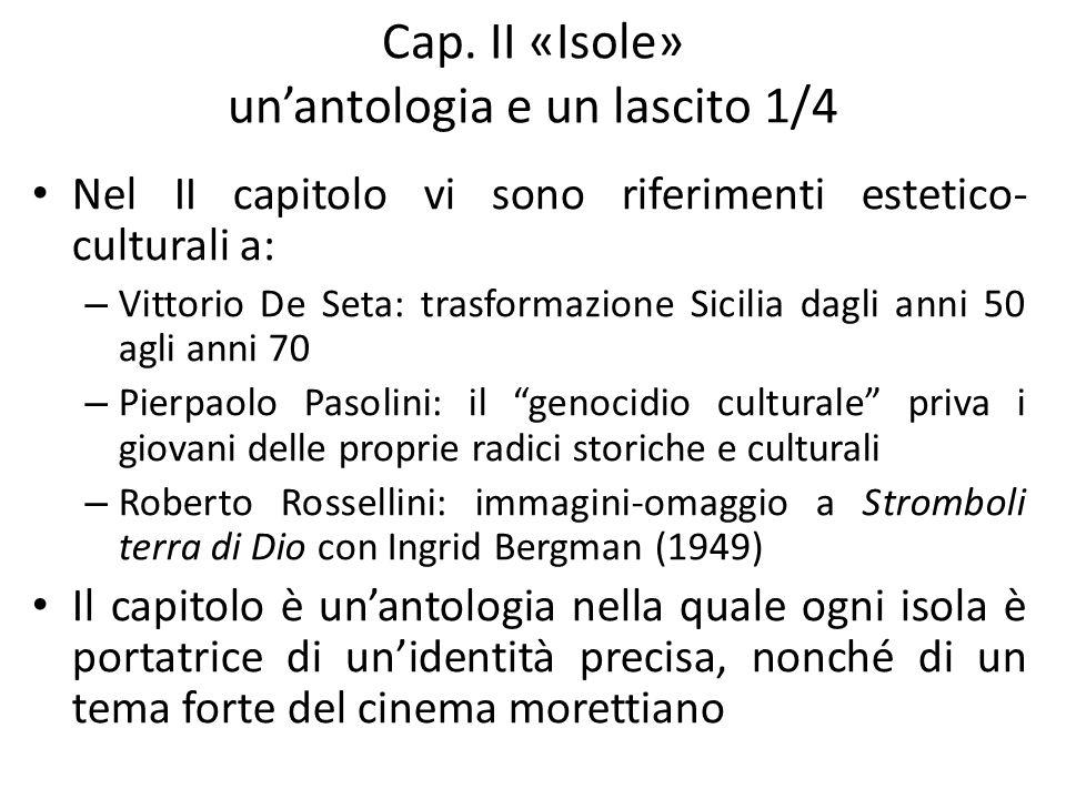 Cap. II «Isole» unantologia e un lascito 1/4 Nel II capitolo vi sono riferimenti estetico- culturali a: – Vittorio De Seta: trasformazione Sicilia dag