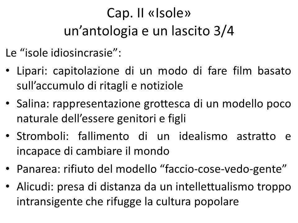 Cap. II «Isole» unantologia e un lascito 3/4 Le isole idiosincrasie: Lipari: capitolazione di un modo di fare film basato sullaccumulo di ritagli e no
