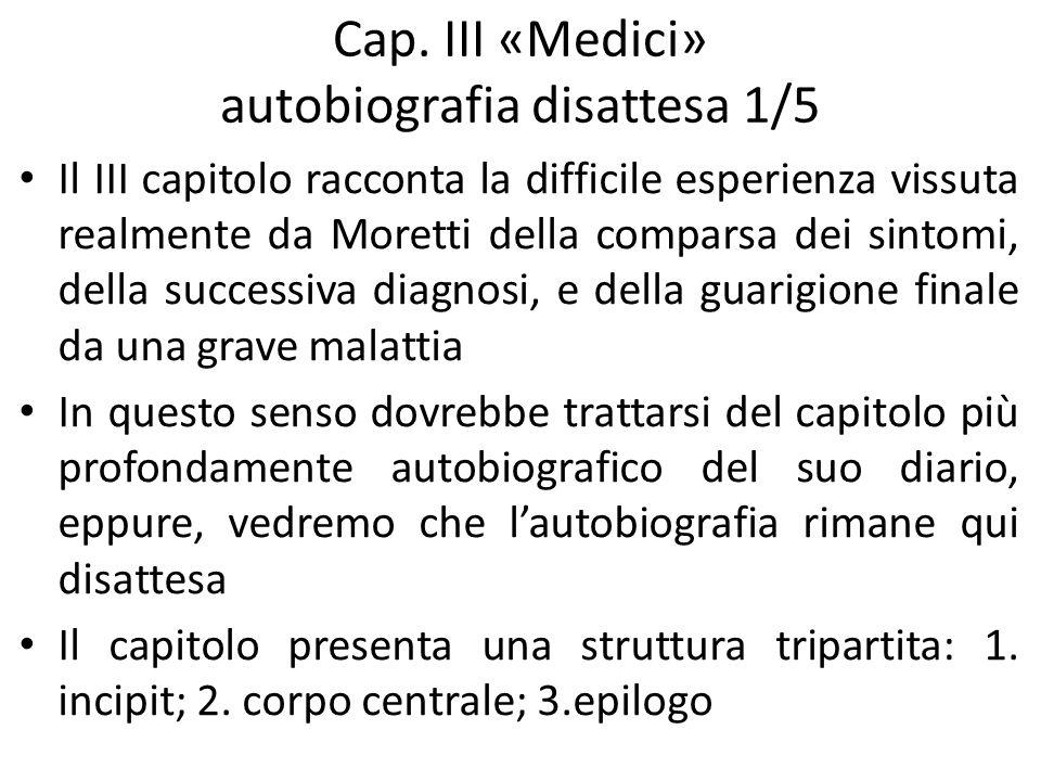 Cap. III «Medici» autobiografia disattesa 1/5 Il III capitolo racconta la difficile esperienza vissuta realmente da Moretti della comparsa dei sintomi