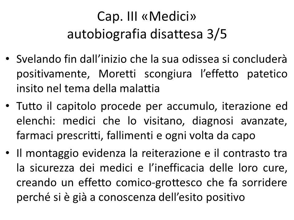 Cap. III «Medici» autobiografia disattesa 3/5 Svelando fin dallinizio che la sua odissea si concluderà positivamente, Moretti scongiura leffetto patet