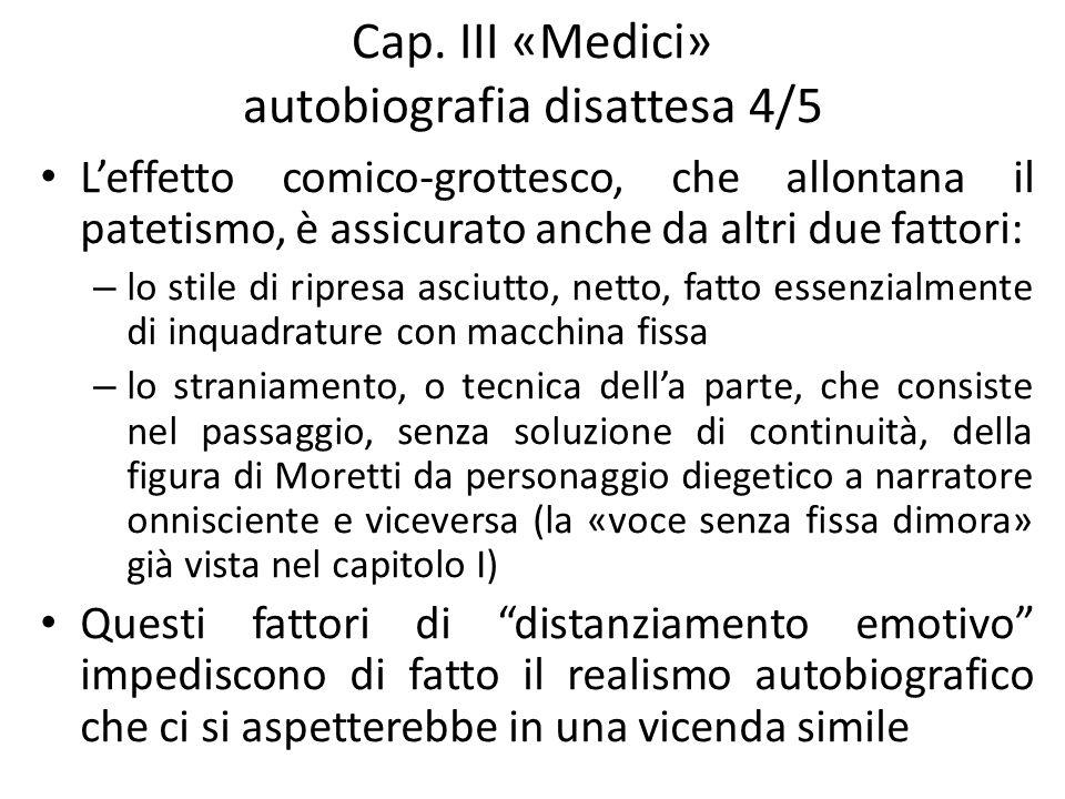 Cap. III «Medici» autobiografia disattesa 4/5 Leffetto comico-grottesco, che allontana il patetismo, è assicurato anche da altri due fattori: – lo sti