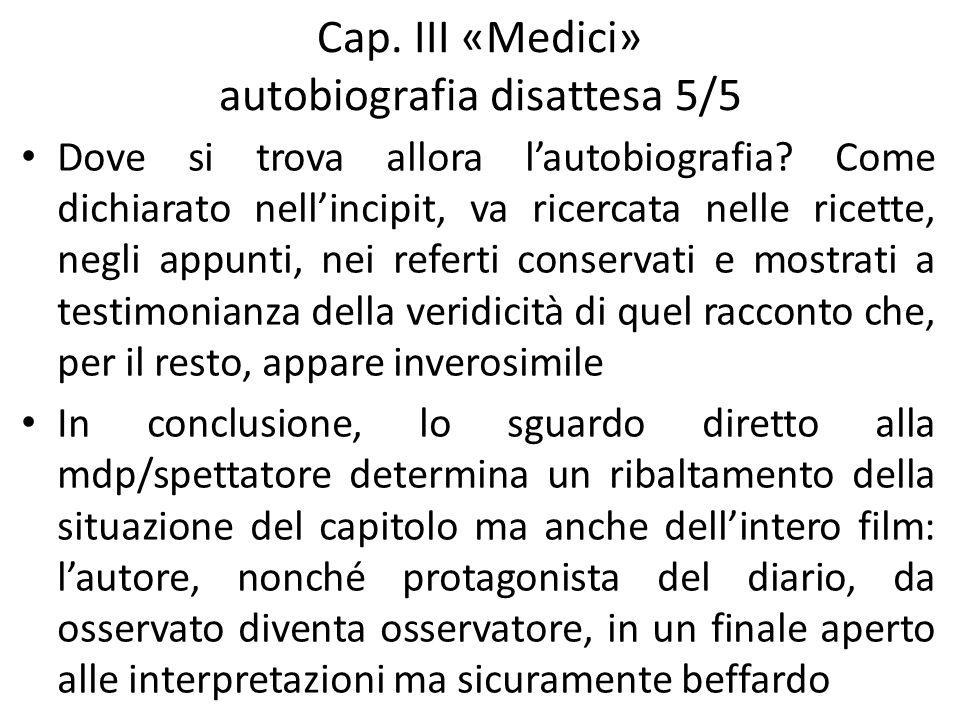 Cap. III «Medici» autobiografia disattesa 5/5 Dove si trova allora lautobiografia? Come dichiarato nellincipit, va ricercata nelle ricette, negli appu