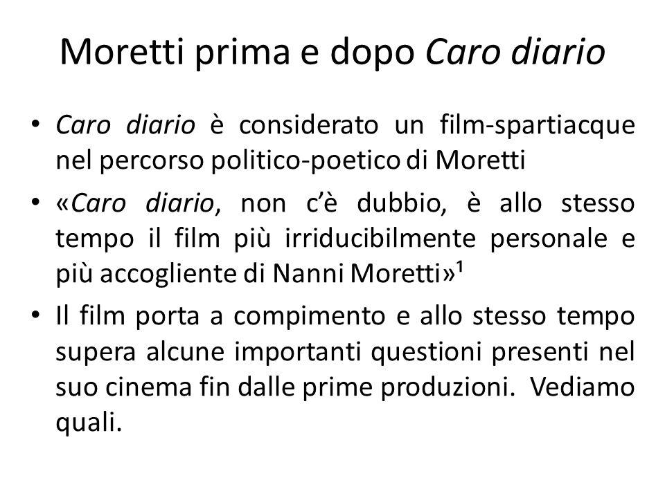Moretti prima e dopo Caro diario Caro diario è considerato un film-spartiacque nel percorso politico-poetico di Moretti «Caro diario, non cè dubbio, è