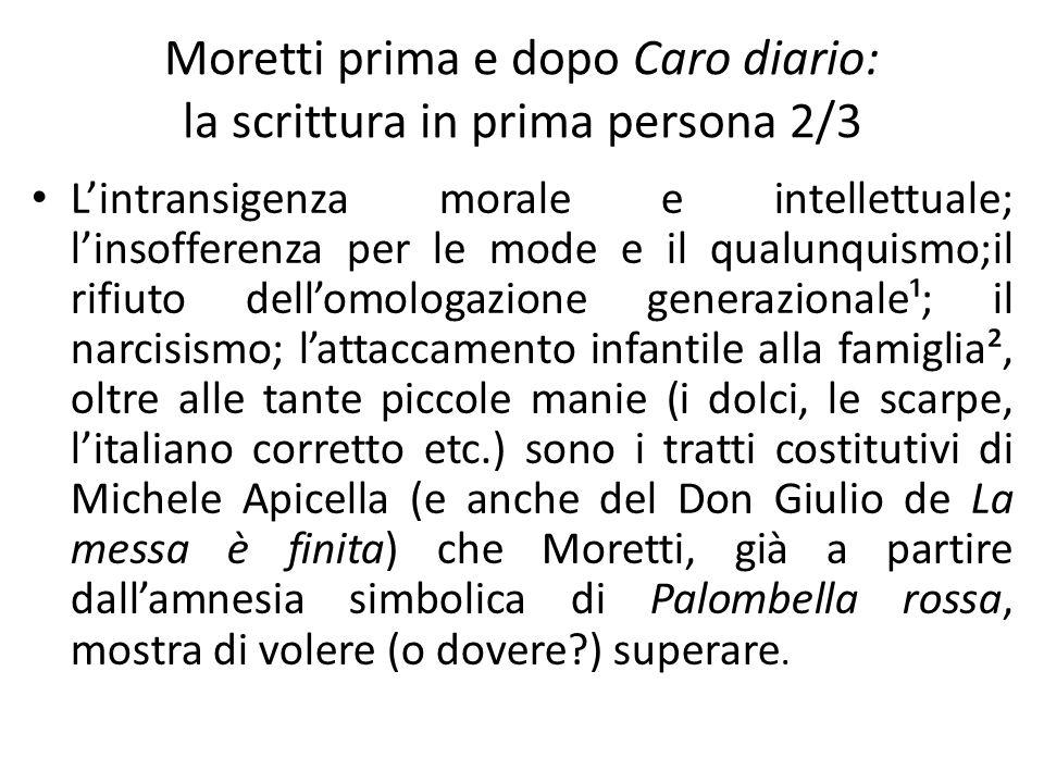 Moretti prima e dopo Caro diario: la scrittura in prima persona 3/3 Lasciata alle spalle la versione contraffatta di sé, nei due film successivi il regista riesce finalmente a mostrarsi in prima persona.