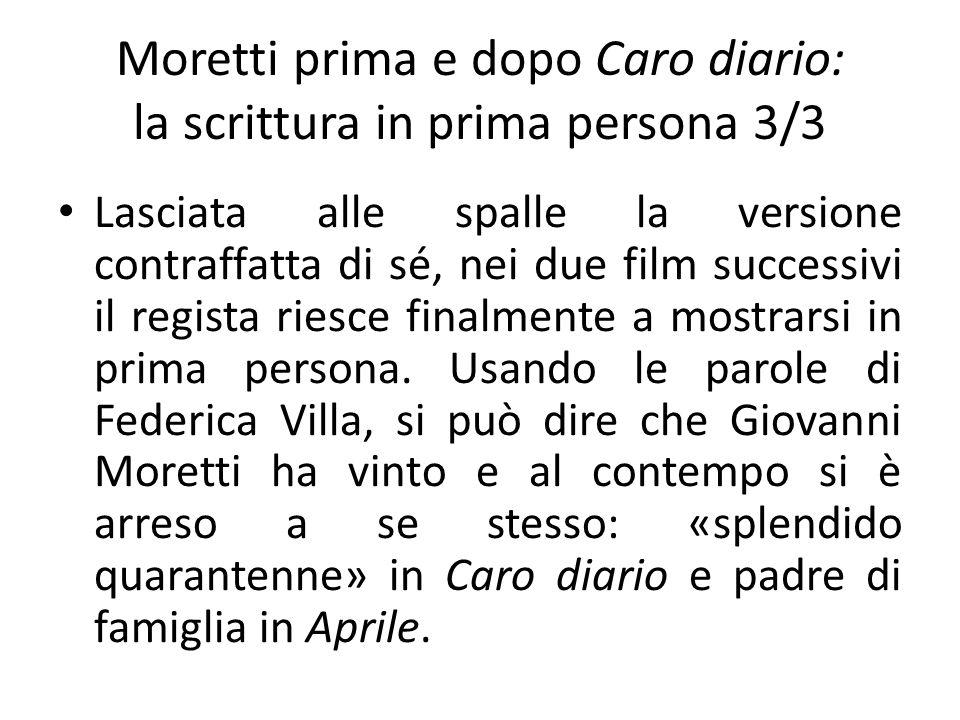 Moretti prima e dopo Caro diario: la scrittura in prima persona 3/3 Lasciata alle spalle la versione contraffatta di sé, nei due film successivi il re