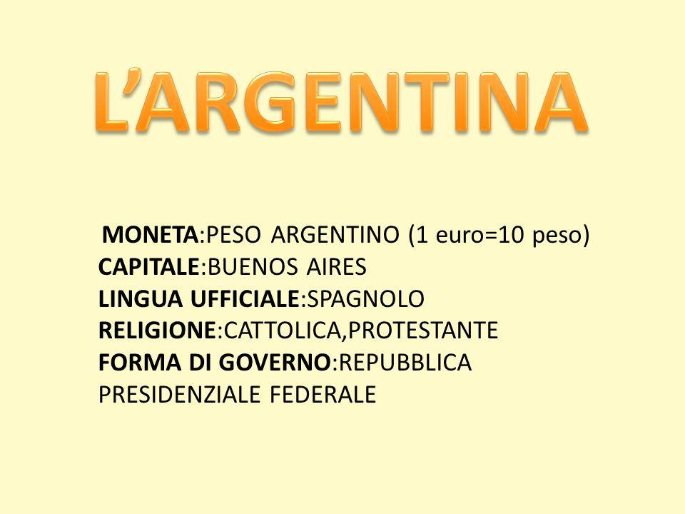 MONETA:PESO ARGENTINO (1 euro=10 peso) CAPITALE:BUENOS AIRES LINGUA UFFICIALE:SPAGNOLO RELIGIONE:CATTOLICA,PROTESTANTE FORMA DI GOVERNO:REPUBBLICA PRE