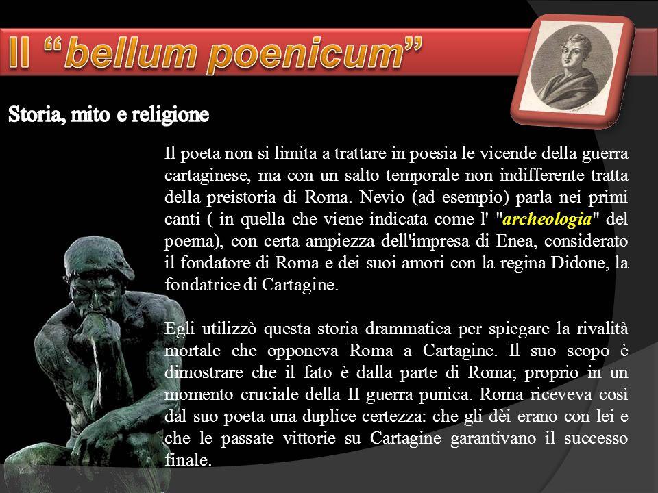 Il poeta non si limita a trattare in poesia le vicende della guerra cartaginese, ma con un salto temporale non indifferente tratta della preistoria di