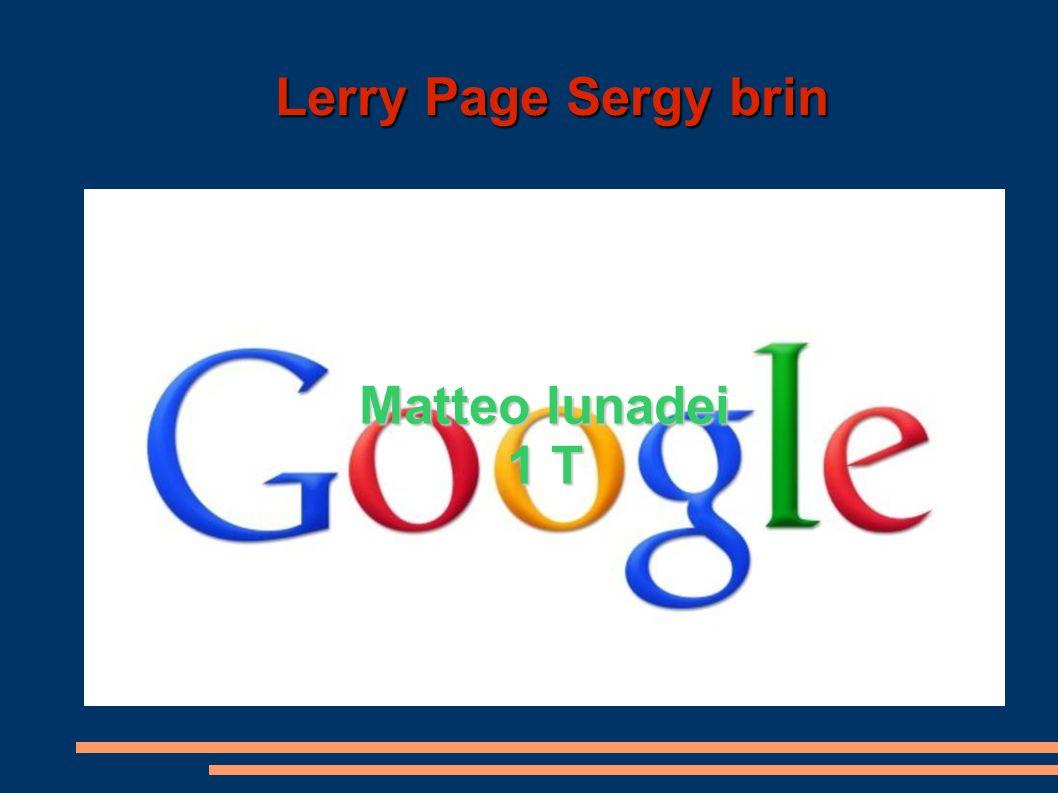 Lery page Lerry page è nato il 26 marzo del 1973 ad est leasing, In una famiglia dove il padre lavorava come professore Informatico all universita di Michigan, mentre la ma- dre lavorava come programatrice di un database.