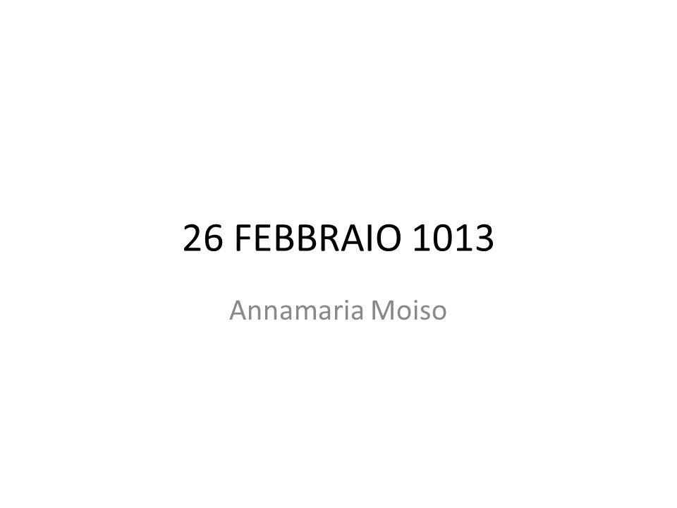 26 FEBBRAIO 1013 Annamaria Moiso