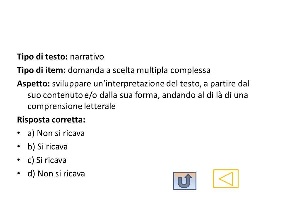 Tipo di testo: narrativo Tipo di item: domanda a scelta multipla complessa Aspetto: sviluppare uninterpretazione del testo, a partire dal suo contenut
