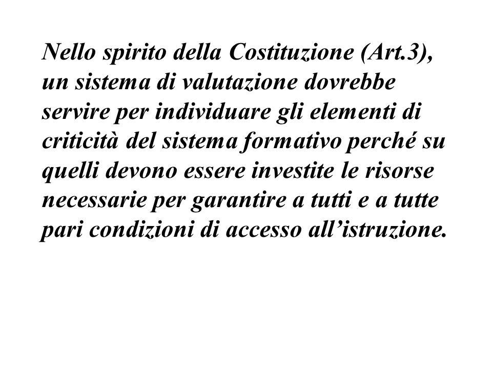 Nello spirito della Costituzione (Art.3), un sistema di valutazione dovrebbe servire per individuare gli elementi di criticità del sistema formativo p