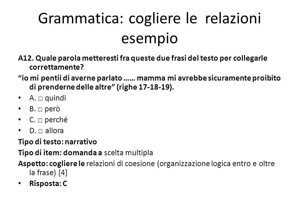 Grammatica: cogliere le relazioni esempio A12. Quale parola metteresti fra queste due frasi del testo per collegarle correttamente? io mi pentii di av