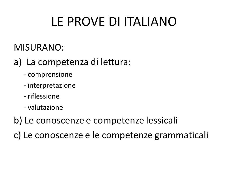 LE PROVE DI ITALIANO MISURANO: a)La competenza di lettura: - comprensione - interpretazione - riflessione - valutazione b) Le conoscenze e competenze
