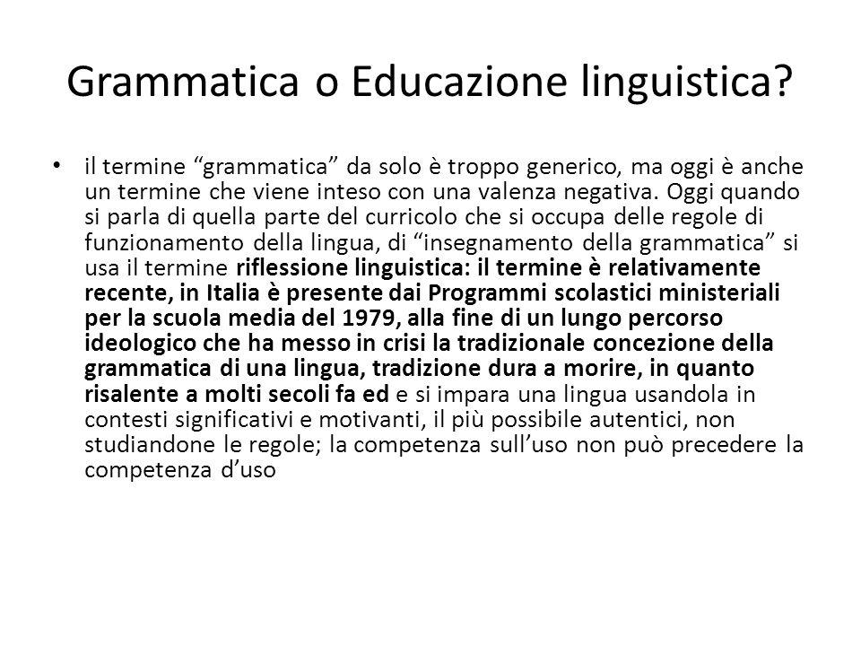 Grammatica o Educazione linguistica? il termine grammatica da solo è troppo generico, ma oggi è anche un termine che viene inteso con una valenza nega