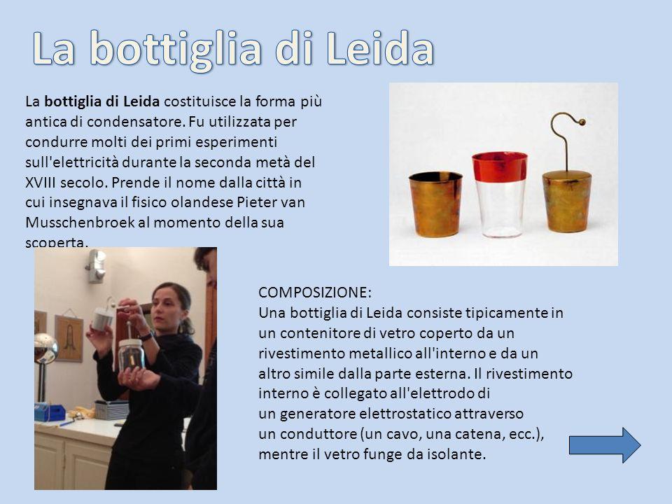 La bottiglia di Leida costituisce la forma più antica di condensatore. Fu utilizzata per condurre molti dei primi esperimenti sull'elettricità durante